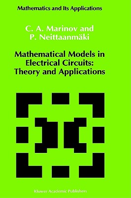 Mathematical Models in Electrical Circuits: Theory and Applications (Mathematics and Its Applications (closed)) C. A. Marinov and Pekka Neittaanmaki